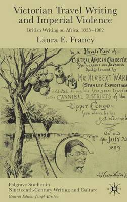 Victorian Travel Writing and Imperial Violence: British Writing on Africa, 1855-1902 - Palgrave Studies in Nineteenth-Century Writing and Culture (Hardback)