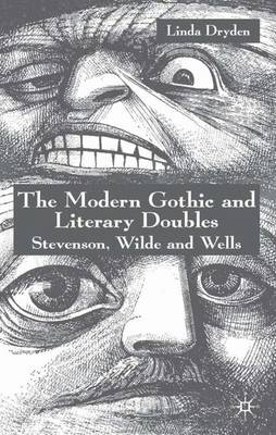 The Modern Gothic and Literary Doubles: Stevenson, Wilde and Wells (Hardback)
