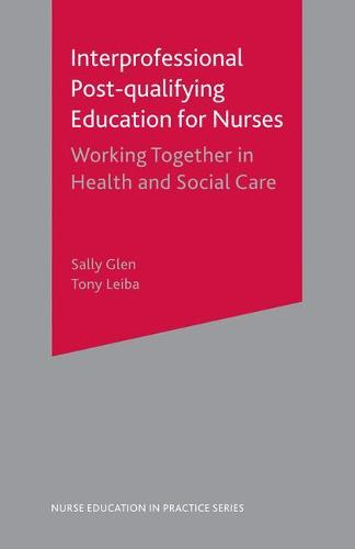 Interprofessional Post Qualifying Education for Nurses: Working Together in Health and Social Care - Nurse Education in Practice (Paperback)
