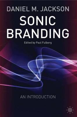 Sonic Branding: An Essential Guide to the Art and Science of Sonic Branding (Hardback)