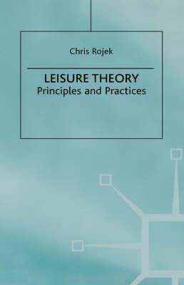 Leisure Theory: Principles and Practice (Hardback)