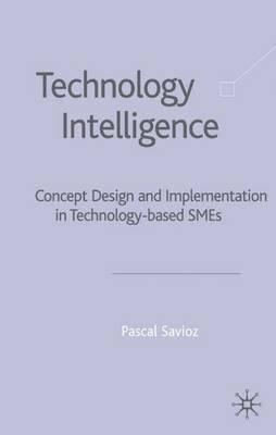 Technology Intelligence: Concept Design and Implementation in Technology Based SMEs (Hardback)