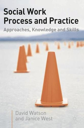 Social Work Process and Practice: Approaches, Knowledge and Skills (Paperback)