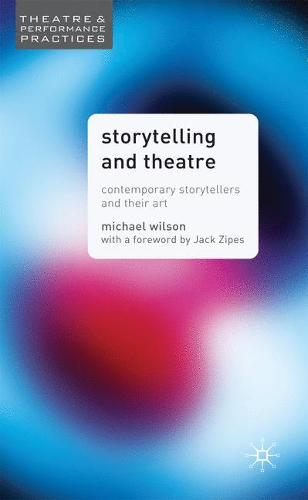 Storytelling and Theatre: Contemporary Professional Storytellers and their Art - Theatre and Performance Practices (Hardback)