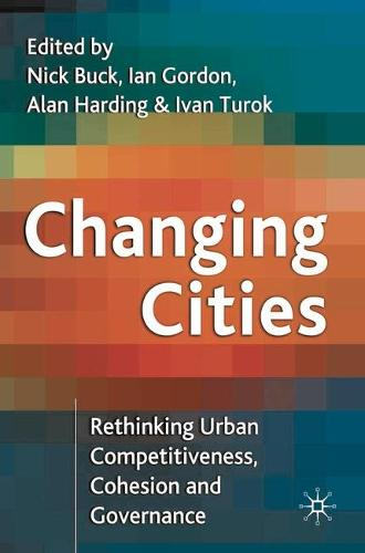 Changing Cities: Rethinking Urban Competitiveness, Cohesion and Governance - Cities Texts (Hardback)
