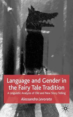 Language and Gender in the Fairy Tale Tradition: A Linguistic Analysis of Old and New Story-Telling (Hardback)