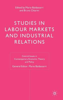 Studies in Labour Markets and Industrial Relations - Central Issues in Contemporary Economic Theory and Policy (Hardback)