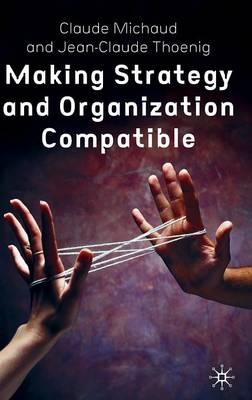 Making Strategy and Organization Compatible (Hardback)