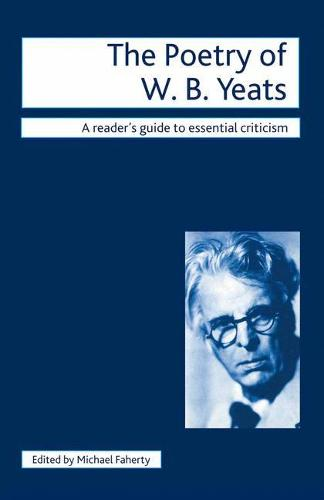 The Poetry of W.B. Yeats - Readers' Guides to Essential Criticism (Paperback)