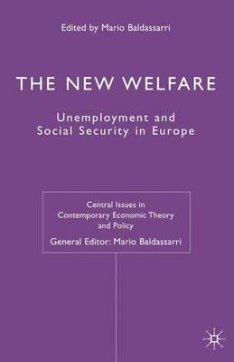 The New Welfare: Unemployment and Social Security in Europe - Central Issues in Contemporary Economic Theory and Policy (Hardback)