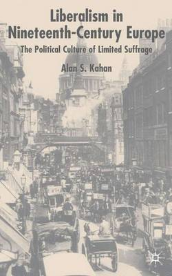 Liberalism in Nineteenth Century Europe: The Political Culture of Limited Suffrage (Hardback)