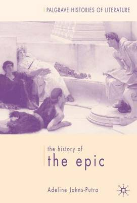The History of the Epic - Palgrave Histories of Literature (Hardback)