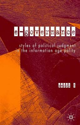 E-Governance: Styles of Political Judgment in the Information Age Polity (Hardback)