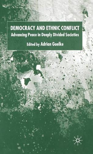 Democracy and Ethnic Conflict: Advancing Peace in Deeply Divided Societies (Hardback)