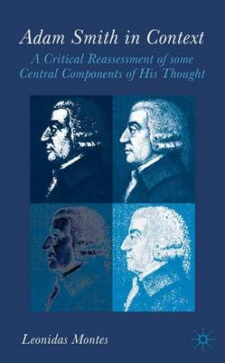 Adam Smith in Context: A Critical Reassessment of Some Central Components of His Thought (Hardback)
