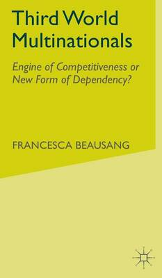 Third World Multinationals: Engine of Competitiveness or New Form of Dependency? (Hardback)