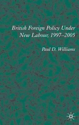 British Foreign Policy Under New Labour, 1997-2005 (Hardback)