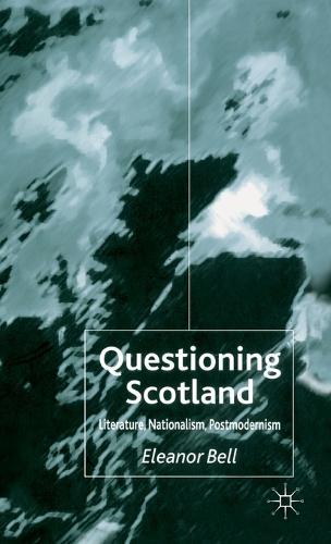 Questioning Scotland: Literature, Nationalism, Postmodernism (Hardback)