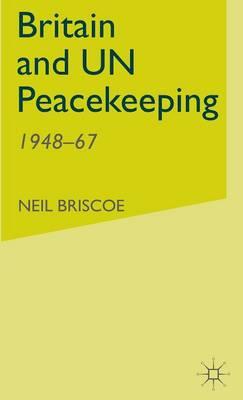 Britain and UN Peacekeeping: 1948-67 (Hardback)