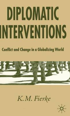 Diplomatic Interventions: Conflict and Change in a Globalizing World (Hardback)