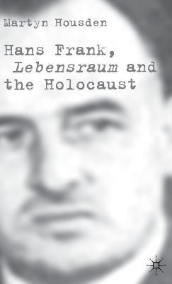 Hans Frank: Lebensraum and the Holocaust (Hardback)