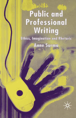 Public and Professional Writing: Ethics, Imagination and Rhetoric (Hardback)