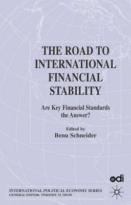 The Road to International Financial Stability: Are Key Financial Standards the Answer? - International Political Economy Series (Hardback)