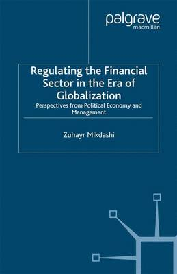 Regulating the Financial Sector in the Era of Globalization: Perspectives from Political Economy and Management (Paperback)