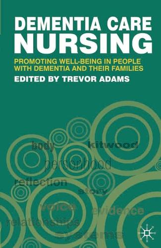 Dementia Care Nursing: Promoting Well-being in People with Dementia and their Families (Paperback)