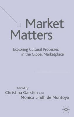 Market Matters: Exploring Cultural Processes in the Global Marketplace (Hardback)