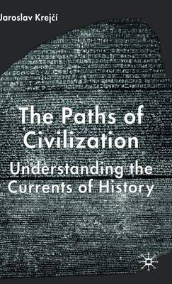 The Paths of Civilization: Understanding the Currents of History (Hardback)