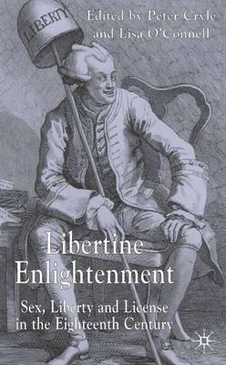 Libertine Enlightenment: Sex Liberty and Licence in the Eighteenth Century (Hardback)