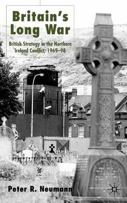 Britain's Long War: British Strategy in the Northern Ireland Conflict 1969-98 (Hardback)