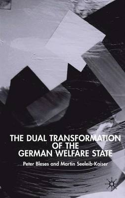 The Dual Transformation of the German Welfare State - New Perspectives in German Political Studies (Hardback)