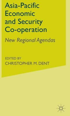 Asia-Pacific Economic and Security Co-operation: New Regional Agendas (Hardback)