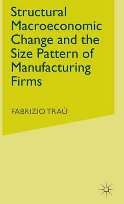 Structural Macroeconomic Change and the Size Pattern of Manufacturing Firms (Hardback)