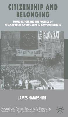 Citizenship and Belonging: Immigration and the Politics of Demographic Governance in Postwar Britain - Migration Minorities and Citizenship (Hardback)
