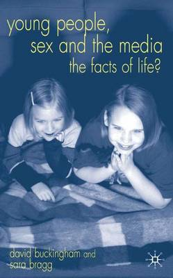 Young People, Sex and the Media: The Facts of Life? (Hardback)