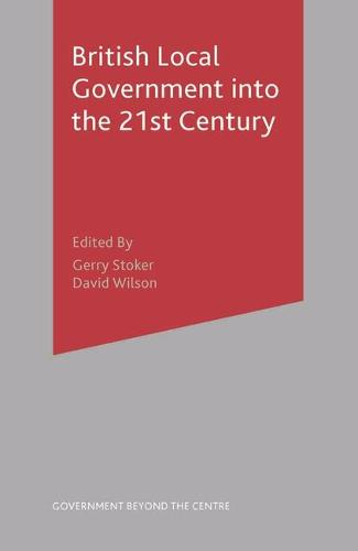 British Local Government into the 21st Century - Government beyond the Centre (Paperback)
