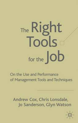The Right Tools for the Job: On the Use and Performance of Management Tools and Techniques (Hardback)