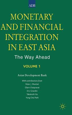 Monetary and Financial Integration in East Asia: Vol 1: The Way ahead (Hardback)