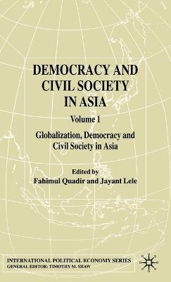 Democracy and Civil Society in Asia: Volume 1: Globalization, Democracy and Civil Society in Asia - International Political Economy Series (Hardback)