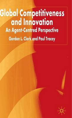 Global Competitiveness and Innovation: An Agent-Centred Perspective (Hardback)