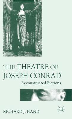 The Theatre of Joseph Conrad: Reconstructed Fictions (Hardback)