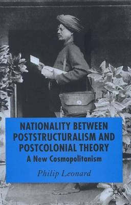 Nationality Between Poststructuralism and Postcolonial Theory: A New Cosmopolitanism (Hardback)