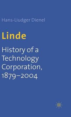 Linde: History of a Technology Corporation, 1879-2004 (Hardback)