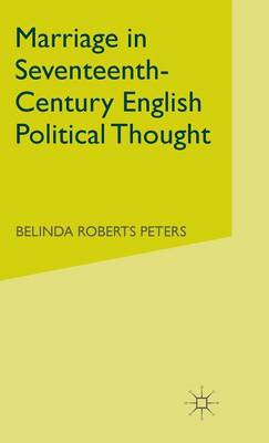 Marriage in Seventeenth-Century English Political Thought (Hardback)