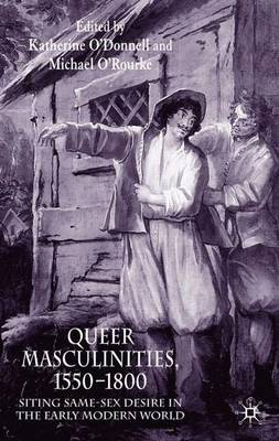 Queer Masculinities, 1550-1800: Siting Same-Sex Desire in the Early Modern World (Hardback)