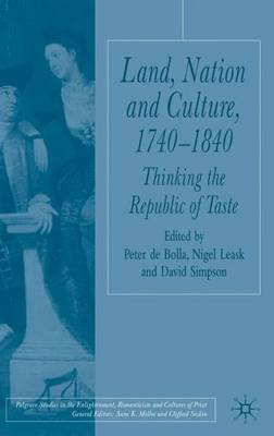 Land, Nation and Culture, 1740-1840: Thinking the Republic of Taste - Palgrave Studies in the Enlightenment, Romanticism and Cultures of Print (Hardback)