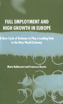 Full Employment and High Growth in Europe: A New Cycle of Reforms to Play a Leading Role in the New World Economy (Hardback)